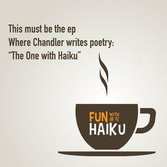 Chandler would love a good haiku.