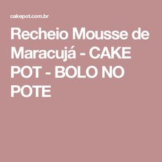 Recheio Mousse de Maracujá - CAKE POT - BOLO NO POTE