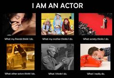 What people thinks Actor do.