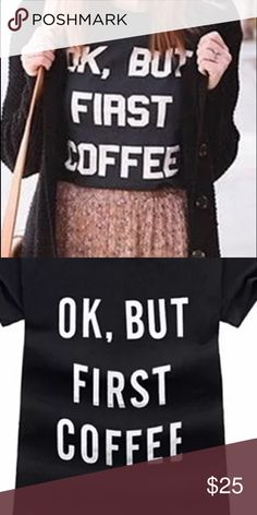 ⚫️COMING SOON!⚫️ But First, Coffee Tee⚫️ Perfect graphic tee for anyone's closet! New from maker without tags! Like this post for details when they Arrive! These will go FAST! Tops Tees - Short Sleeve