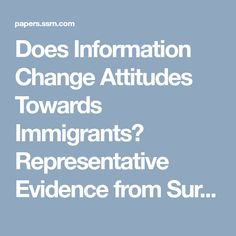 Does Information Change Attitudes Towards Immigrants? Representative Evidence from Survey Experiments by Alexis Grigorieff, Christopher Roth, Diego Ubfal :: SSRN
