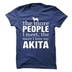 THE MORE PEOPLE I MEET, THE MORE I LOVE MY AKITA T-SHIRTS, HOODIES, SWEATSHIRT (19$ ==► Shopping Now)