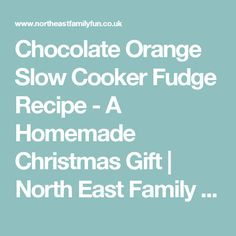 Chocolate Orange Slow Cooker Fudge Recipe - A Homemade Christmas Gift | North East Family Fun