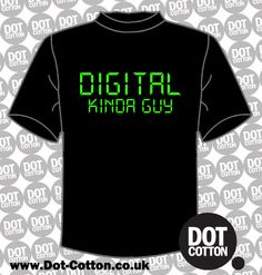 Digital Kinda Guy T-shirt from Dot Cotton.  Available in your choice of colours.