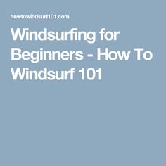 Windsurfing for Beginners - How To Windsurf 101