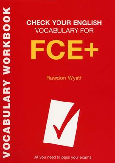 Check your english vocabulary for fce Preparation for FCE exams.