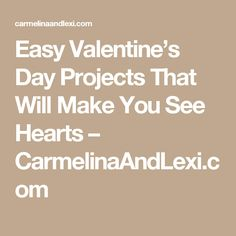 Easy Valentine's Day Projects That Will Make You See Hearts – CarmelinaAndLexi.com