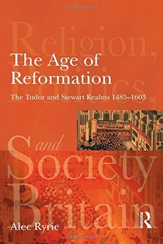 The Age of Reformation: The Tudor and Stewart Realms 1485-1603 (Religion, Politics and Society in Britain)/ Alec Ryrie- Main Library 274.106 RYR