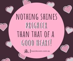 Nothing shines brighter than that of a good heart. Good Heart, Empowering Quotes, Brighten Your Day, Cards Against Humanity, Positivity, Empowerment Quotes, Uplifting Quotes, Optimism