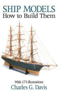Ship Models by Charles Davis  Complete, step-by-step instructions for building schooners, galleons, clipper ships, more. Includes scale plans for 1846 clipper ship Sea Witch. Excellent guide for both the novice and the practiced woodworker — from the first steps in selecting proper materials to final task of painting the model. Over 150 photographs.