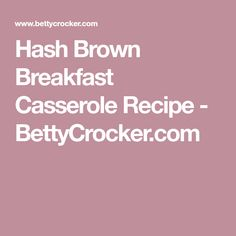 Hash Brown Breakfast Casserole Recipe - BettyCrocker.com