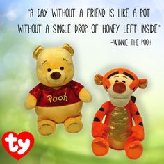 A day without a friend is like a pot without a single drop of honey left inside - Winnie the Pooh