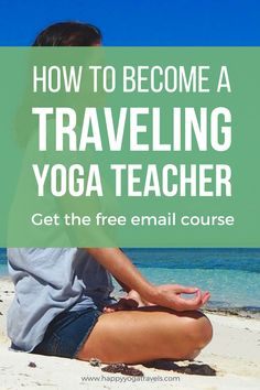 Make your dreams come true! How to become a traveling yoga teacher and teach yoga around the world.