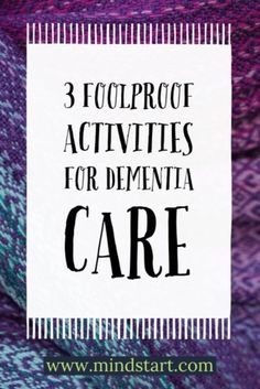 3 near foolproof activities for Alzheimers or other dementia.  Use these activities to connect with the person, especially those at later stages.