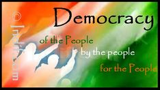 Democracy: system of government by the whole population or all the eligible members of a state typically through elected representatives