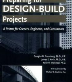 Preparing For Design-Build Projects: A Primer For Owners Engineers And Contractors PDF