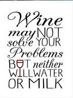 Wine quote: Wine may not solve your problems but neither will water or milk!  #winequotes #wine #winehumor #CAwineclub