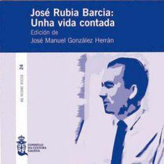 José Rubia Barcia : unha vida contada / edición de José Manuel González Herrán : http://kmelot.biblioteca.udc.es/record=b1523271~S16*gag