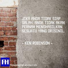 """Jika anda tidak siap salah, anda tidak akan pernah menghasilkan sesuatu yang orisinil.""  -Ken Robinson  Visit => http://www.fenomenaharimu.com/"