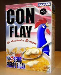 my fav the Con Flay...how Puerto Ricans say Corn flakes..lol