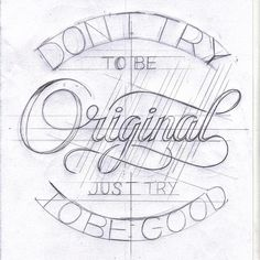 Don't try to be original, just try to be good. Logo draft sketch Inspiration.