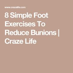 8 Simple Foot Exercises To Reduce Bunions | Craze Life