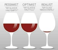 I am definitely a realist!  I would love another glass of red wine :)
