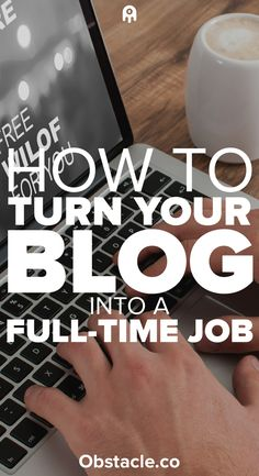 Love working on your blog? Ready to make it your full-time job so you can work from home? Here is how to turn your blog into your full-time job you can work at home.