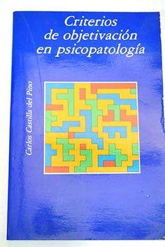 Criterios de objetivación en psicopatología : [presentado como ponencia en el] XIV Congreso Nacional de la Asociación Española de Neuropsiquiatría, Sevilla, octubre 1977 / director, Carlos Castilla del Pino