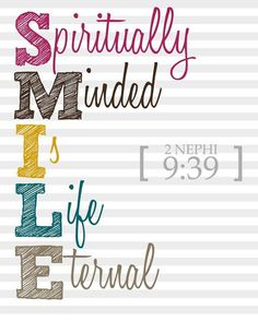 Don't forget to S.M.I.L.E. = to be Spiritually Minded Is Life Eternal 😊 (2 Nephi 9:39) #lds #BookofMormon #priorities #discipleship