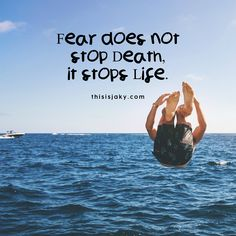 Fear does not stop death, it stops life. life quotes. fear quotes. quote. adventure. seize the day. live your life. be brave. have fun. enjoy each day. do something that scares you. www.thisisjaky.com