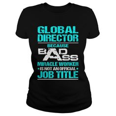 Global Director Only Because Badass Miracle Worker Is Not An Official Job Title T-Shirt, Hoodie Global Director