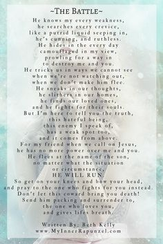 This poem is an expression of the daily spiritual battles we face and the one weapon we can use to win.