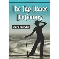 The Tap Dance Dictionary (Paperback)  http://howtogetfaster.co.uk/jenks.php?p=0786471646  0786471646