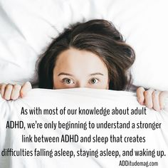 As with most of our knowledge about adult ADHD, we're only beginning to understand a stronger link between ADHD and sleep that creates difficulties falling asleep, staying asleep, and waking up.