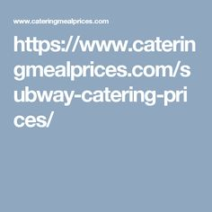 https://www.cateringmealprices.com/subway-catering-prices/