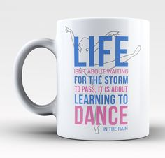 Life isn't about waiting for the storm to pass its about learning to dance in the rain The perfect mug for any passionate dancer. Order yours today! Take advantage of our Low Flat Rate Shipping - orde