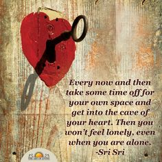 """""""Every now and then take some time off for your own space and get into the cave of your heart. Then you won't feel lonely, even when you are alone."""" - #SriSri Ravi Shankar #Quotes"""