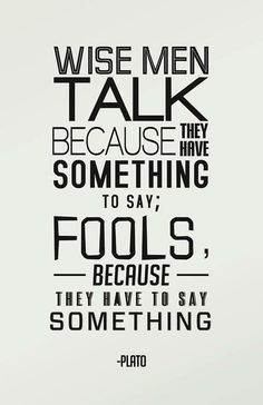 Wise men talk because they have something to say fools because they have to say nothing | Anonymous ART of Revolution