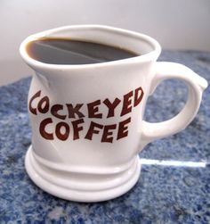 Some days everything is cockeyed, even the coffee!