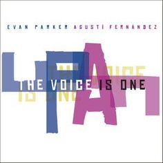 """Evan Parker, Agusti Fernández - """"The Voice Is One"""", NotTwo"""
