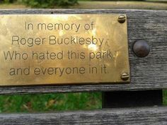 There are some people I would create this bench for