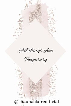 """Your daily Affimation with Shauna Claire. """" All Things Are Temporary"""" If you love this then don't forget to like, pin. comment and share. You can find out more about me at my website Temporary Quotes, Virgo Moon, Alternative Therapies, Inspirational Quotes For Women, Love You, My Love, Daily Affirmations, Woman Quotes, Te Amo"""