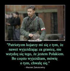 """""""Patriotyzm kojarzy mi się z tym, że nawet wyjeżdżając za granicę, nie wstydzę się tego, że jestem Polakiem. Bo często wyjeżdżam, mówię o tym, chwalę się."""" – - Maciek Zakościelny Poland Hetalia, Second Language, Homeland, Personal Development, Best Quotes, Poems, Humor, Historia, Quote"""