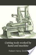 """Cutting Tools Worked by Hand and Machine"" - Robert Henry Smith, 1882, 224"
