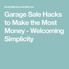 Garage Sale Hacks to Make the Most Money - Welcoming Simplicity