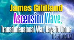 James Gililland - Ascension Wave, Transdimensional War, Days To Come