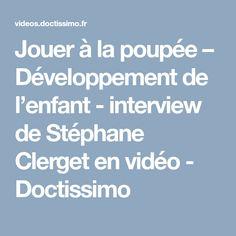 Jouer à la poupée – Développement de l'enfant - interview de Stéphane Clerget en vidéo - Doctissimo