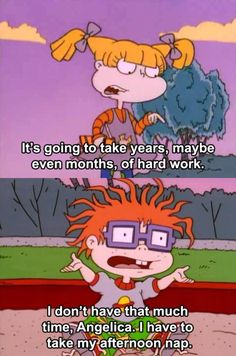 Chuckie has to take his afternoon nap,Angelica.  #Rugrats