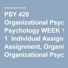PSY 428 Organizational Psychology WEEK 1  Individual Assignment, Organizational Psychology Paper  Discussion Questions 1 and 2  WEEK 2  Individual Assignment, Productive and Counterproductive Behaviors Paper  Discussion Questions 1 and 2  WEEK 3  Individual Assignment, Improving Organizational Performance Simulation Summary  Team Assignment, Job Satisfaction Paper  Discussion Questions 1 and 2  WEEK 4  Improving Organizational Performance  Discussion Questions 1 and 2  WEEK 5  Team…